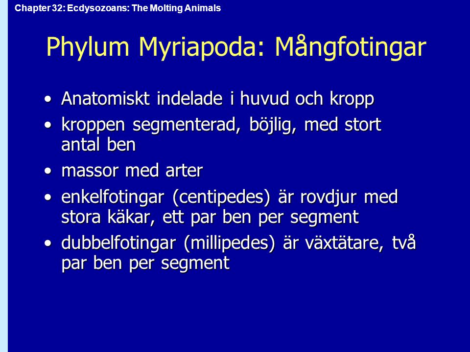 Chapter 32: Ecdysozoans: The Molting Animals Phylum Myriapoda: Mångfotingar Anatomiskt indelade i huvud och kroppAnatomiskt indelade i huvud och kropp