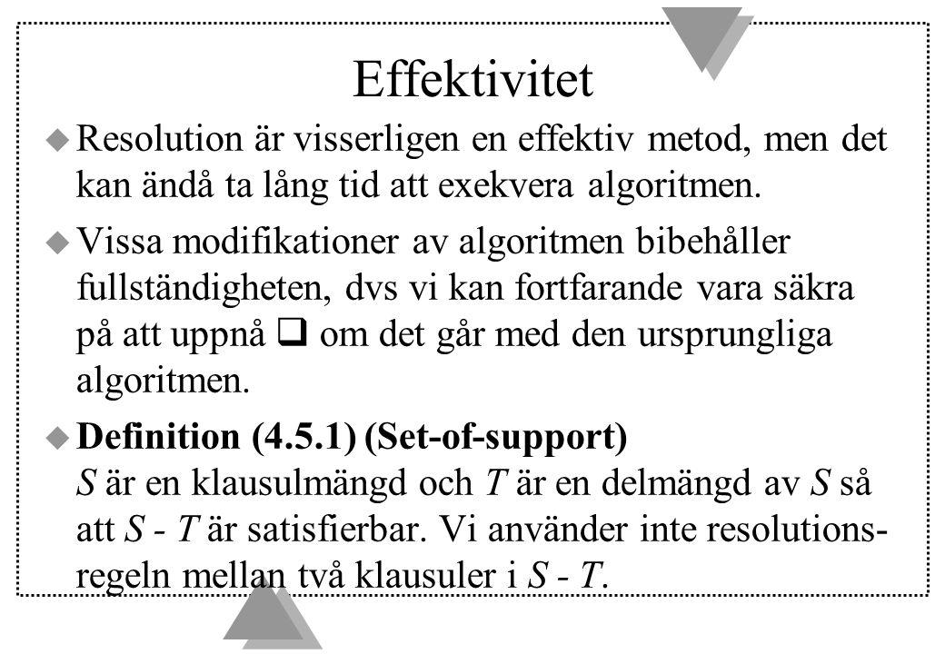 Effektivitet u Resolution är visserligen en effektiv metod, men det kan ändå ta lång tid att exekvera algoritmen.