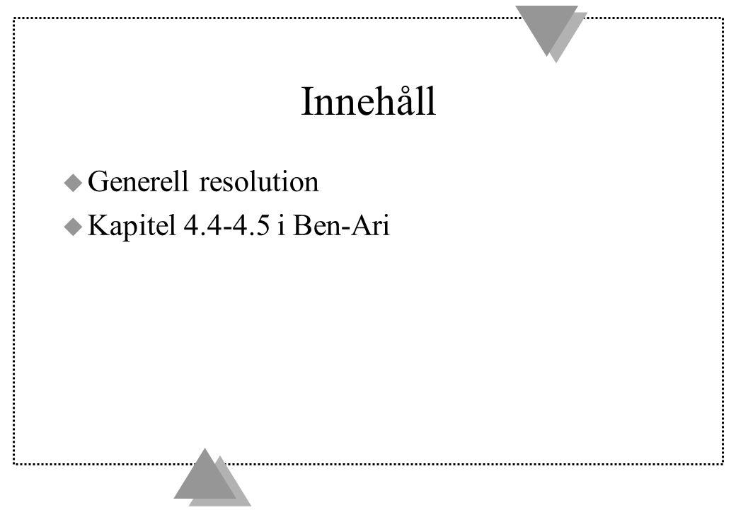 Innehåll u Generell resolution u Kapitel 4.4-4.5 i Ben-Ari
