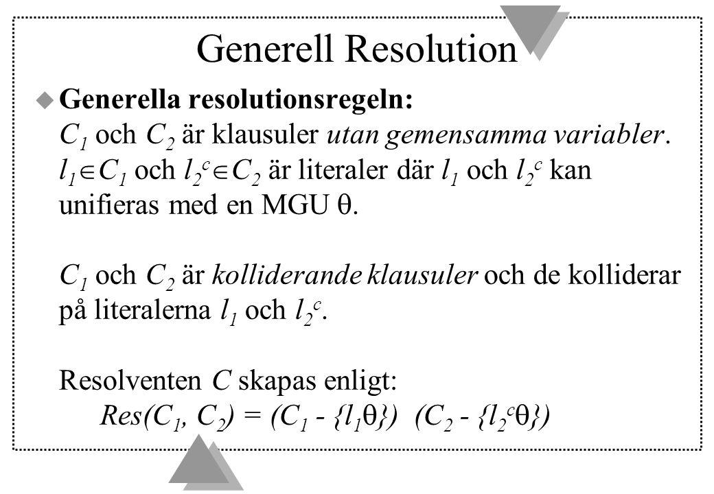 Generell Resolution  Generella resolutionsregeln: C 1 och C 2 är klausuler utan gemensamma variabler.