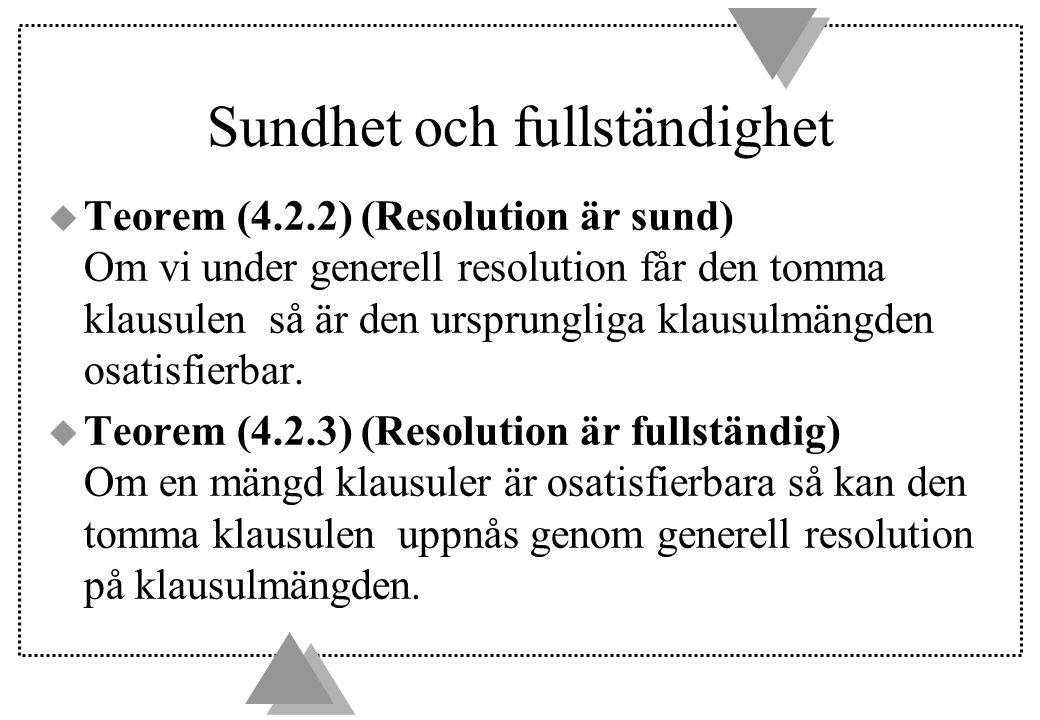Sundhet och fullständighet u Teorem (4.2.2) (Resolution är sund) Om vi under generell resolution får den tomma klausulen så är den ursprungliga klausulmängden osatisfierbar.