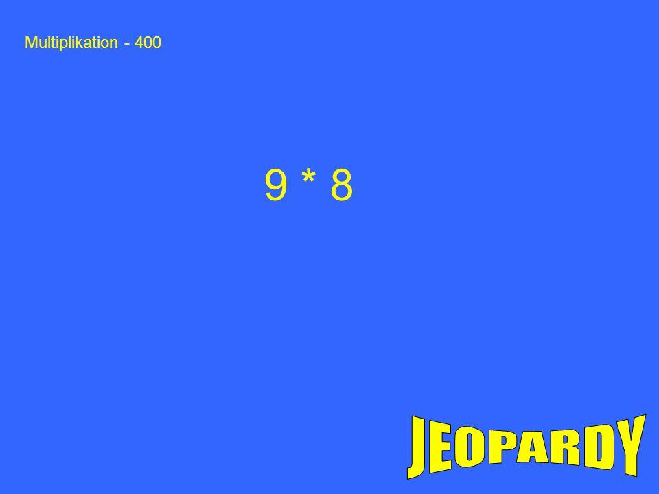 Multiplikation - 400 9 * 8