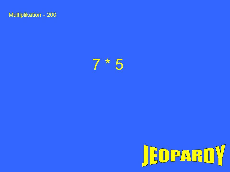 Multiplikation - 200 7 * 5