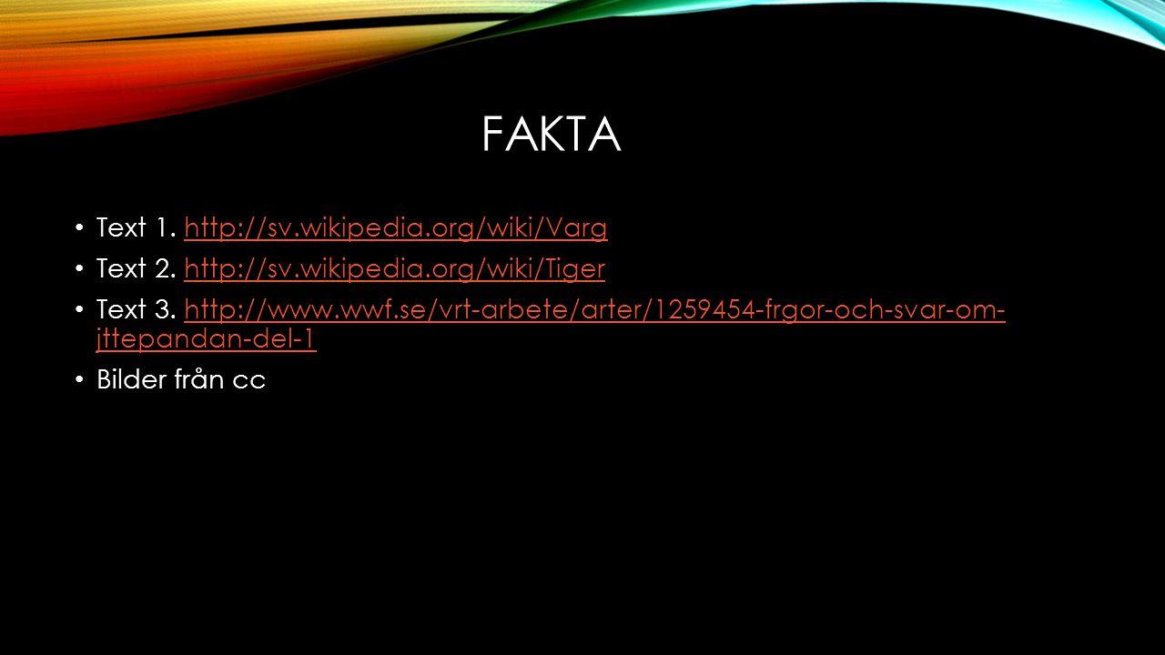 FAKTA Text 1.http://sv.wikipedia.org/wiki/Varghttp://sv.wikipedia.org/wiki/Varg Text 2.