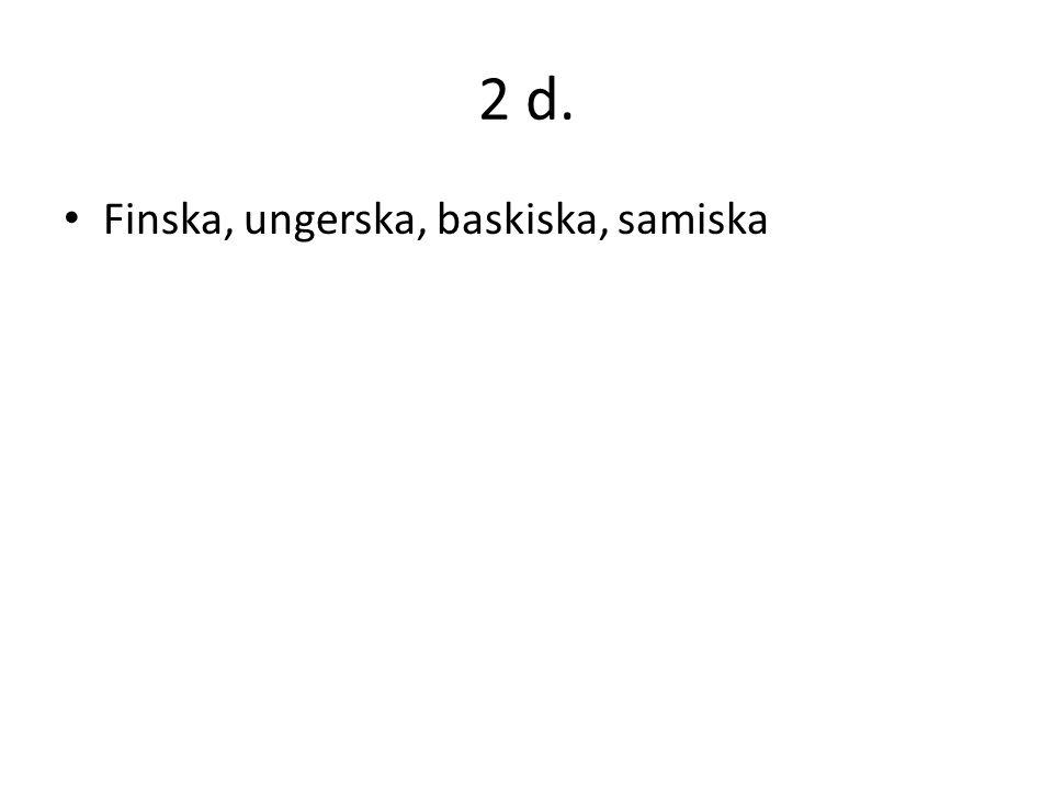 2 d. Finska, ungerska, baskiska, samiska
