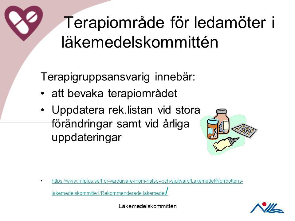 Terapiområde för ledamöter i läkemedelskommittén Terapigruppsansvarig innebär: att bevaka terapiområdet Uppdatera rek.listan vid stora förändringar samt vid årliga uppdateringar https://www.nllplus.se/For-vardgivare-inom-halso--och-sjukvard/Lakemedel/Norrbottens- lakemedelskommitte1/Rekommenderade-lakemedel /https://www.nllplus.se/For-vardgivare-inom-halso--och-sjukvard/Lakemedel/Norrbottens- lakemedelskommitte1/Rekommenderade-lakemedel / Läkemedelskommittén