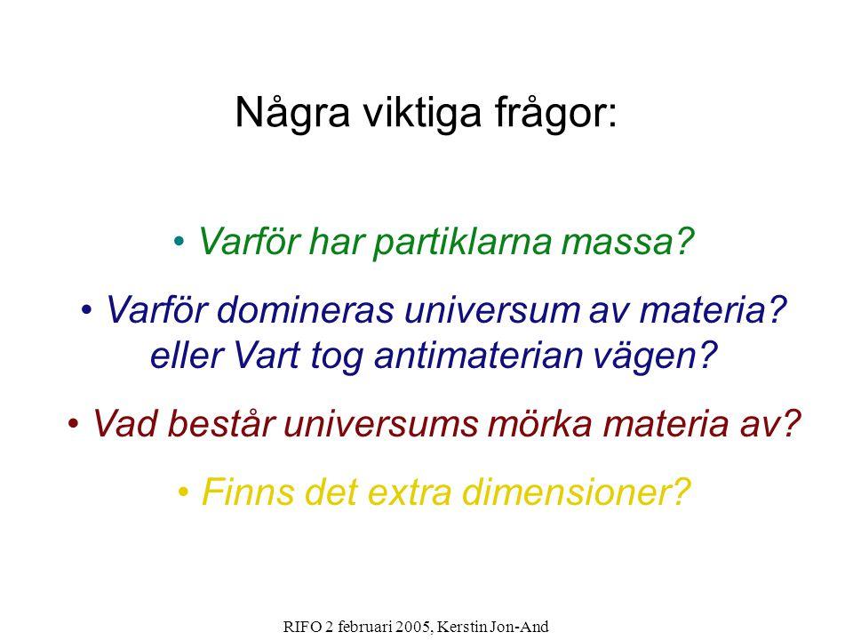RIFO 2 februari 2005, Kerstin Jon-And Några viktiga frågor: Varför har partiklarna massa? Varför domineras universum av materia? eller Vart tog antima