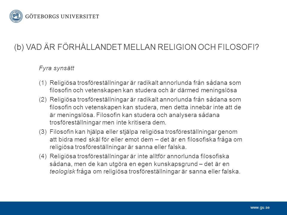 www.gu.se (b) VAD ÄR FÖRHÅLLANDET MELLAN RELIGION OCH FILOSOFI? Fyra synsätt (1)Religiösa trosföreställningar är radikalt annorlunda från sådana som f