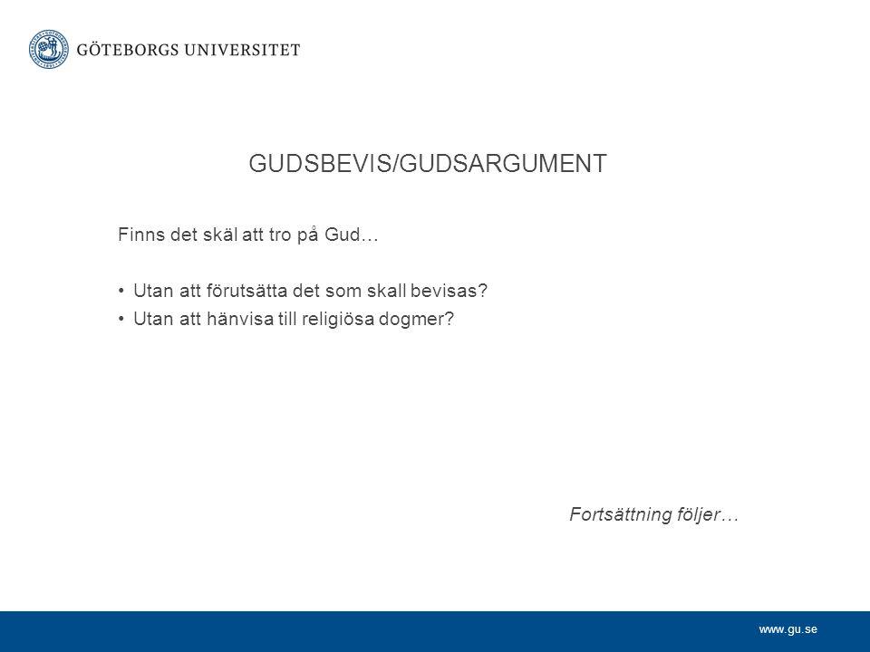 www.gu.se GUDSBEVIS/GUDSARGUMENT Finns det skäl att tro på Gud… Utan att förutsätta det som skall bevisas.