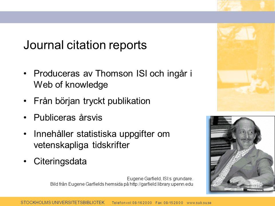 STOCKHOLMS UNIVERSITETSBIBLIOTEK Te l e f o n v x l: 0 8-1 6 2 0 0 0 F ax: 0 8-15 2 8 0 0 w w w.s u b.s u.se Journal citation reports Produceras av Th