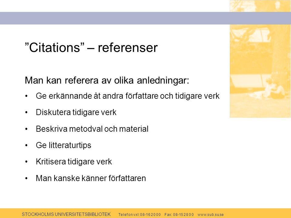 "STOCKHOLMS UNIVERSITETSBIBLIOTEK Te l e f o n v x l: 0 8-1 6 2 0 0 0 F ax: 0 8-15 2 8 0 0 w w w.s u b.s u.se ""Citations"" – referenser Man kan referera"