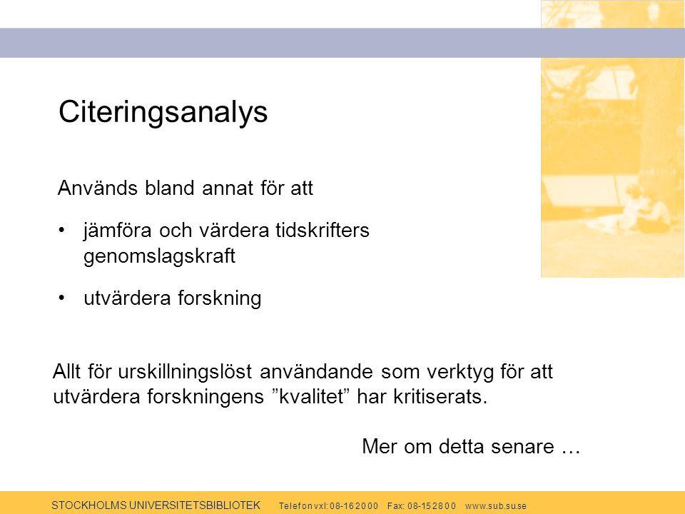 STOCKHOLMS UNIVERSITETSBIBLIOTEK Te l e f o n v x l: 0 8-1 6 2 0 0 0 F ax: 0 8-15 2 8 0 0 w w w.s u b.s u.se Citeringsanalys Används bland annat för a