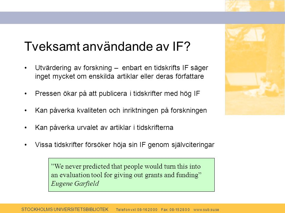 STOCKHOLMS UNIVERSITETSBIBLIOTEK Te l e f o n v x l: 0 8-1 6 2 0 0 0 F ax: 0 8-15 2 8 0 0 w w w.s u b.s u.se Tveksamt användande av IF? Utvärdering av