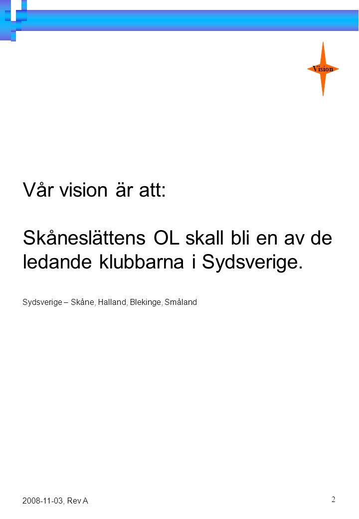 2 2008-11-03, Rev A Vår vision är att: Skåneslättens OL skall bli en av de ledande klubbarna i Sydsverige.