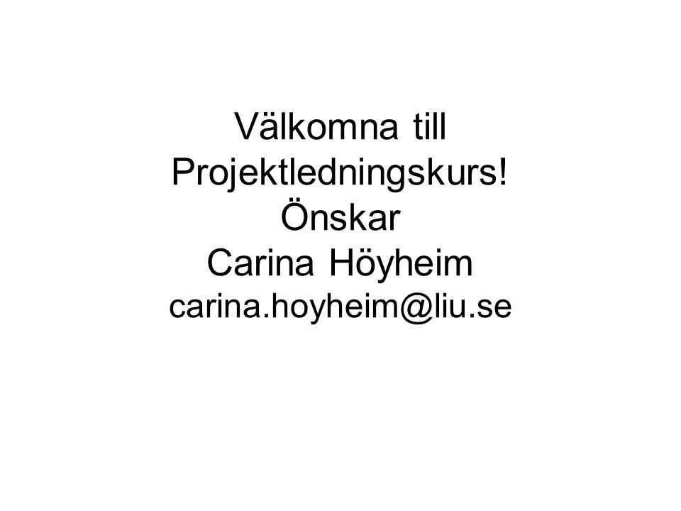 Välkomna till Projektledningskurs! Önskar Carina Höyheim carina.hoyheim@liu.se