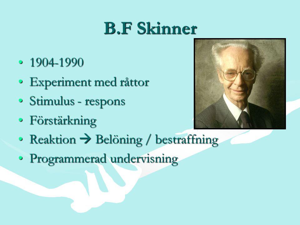B.F Skinner 1904-19901904-1990 Experiment med råttorExperiment med råttor Stimulus - responsStimulus - respons FörstärkningFörstärkning Reaktion  Bel