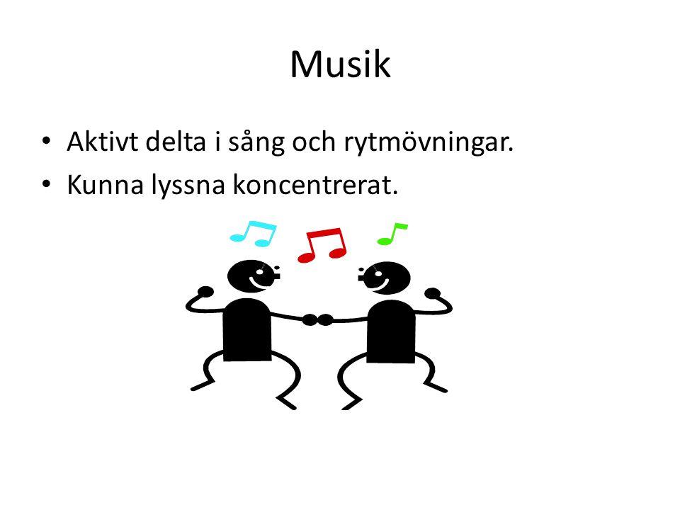 Musik Aktivt delta i sång och rytmövningar. Kunna lyssna koncentrerat.
