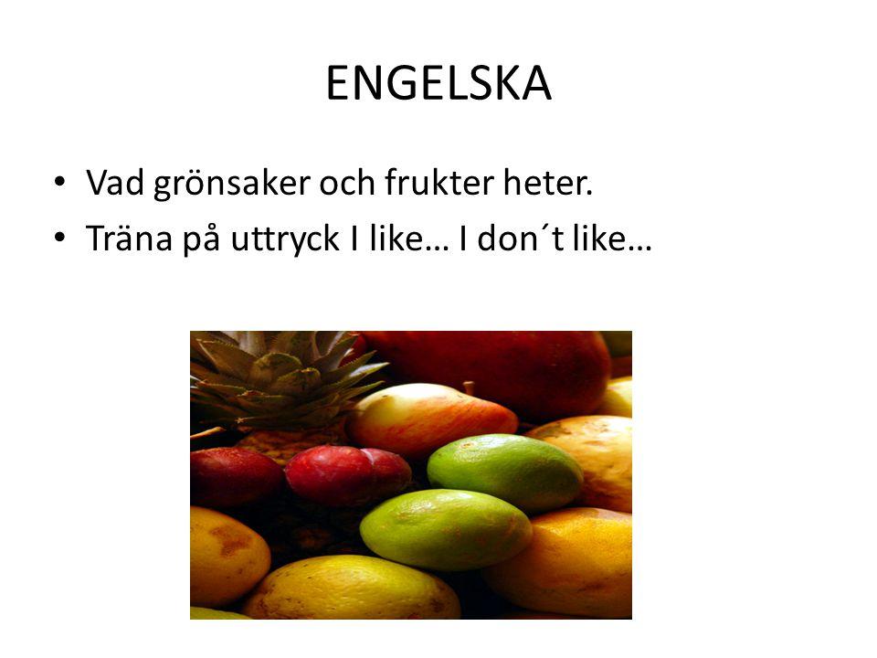 ENGELSKA Vad grönsaker och frukter heter. Träna på uttryck I like… I don´t like…