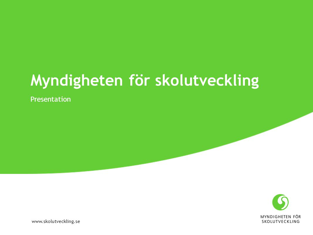 www.skolutveckling.se Myndigheten för skolutveckling Presentation