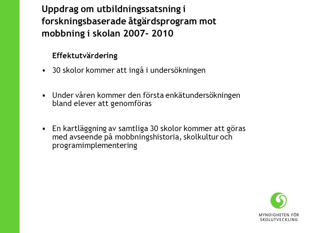 Uppdrag om utbildningssatsning i forskningsbaserade åtgärdsprogram mot mobbning i skolan 2007- 2010 Effektutvärdering 30 skolor kommer att ingå i unde