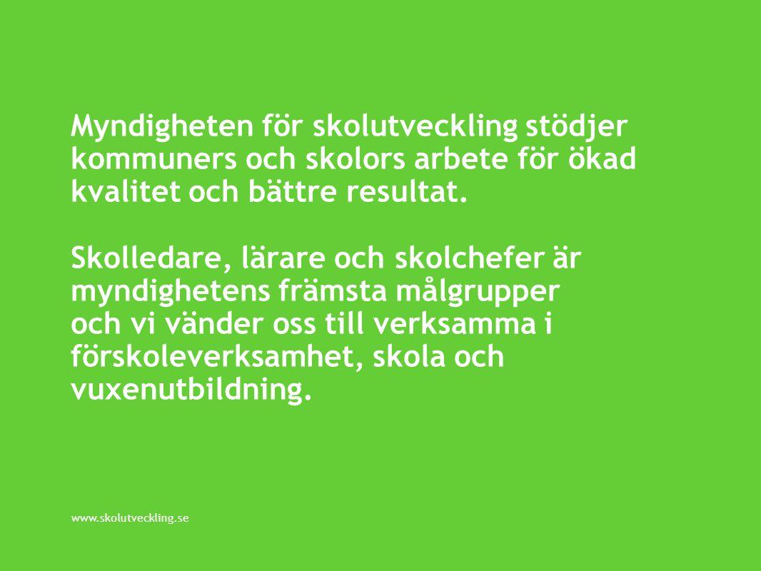 www.skolutveckling.se Myndigheten för skolutveckling stödjer kommuners och skolors arbete för ökad kvalitet och bättre resultat.
