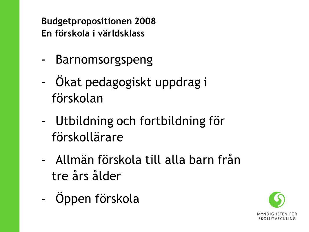 Budgetpropositionen 2008 En förskola i världsklass - Barnomsorgspeng - Ökat pedagogiskt uppdrag i förskolan - Utbildning och fortbildning för förskoll