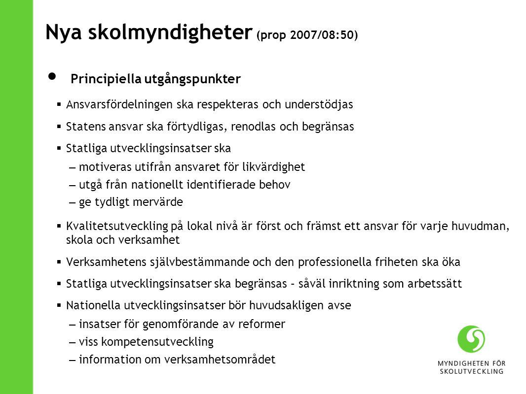 Nya skolmyndigheter (prop 2007/08:50) Principiella utgångspunkter  Ansvarsfördelningen ska respekteras och understödjas  Statens ansvar ska förtydli