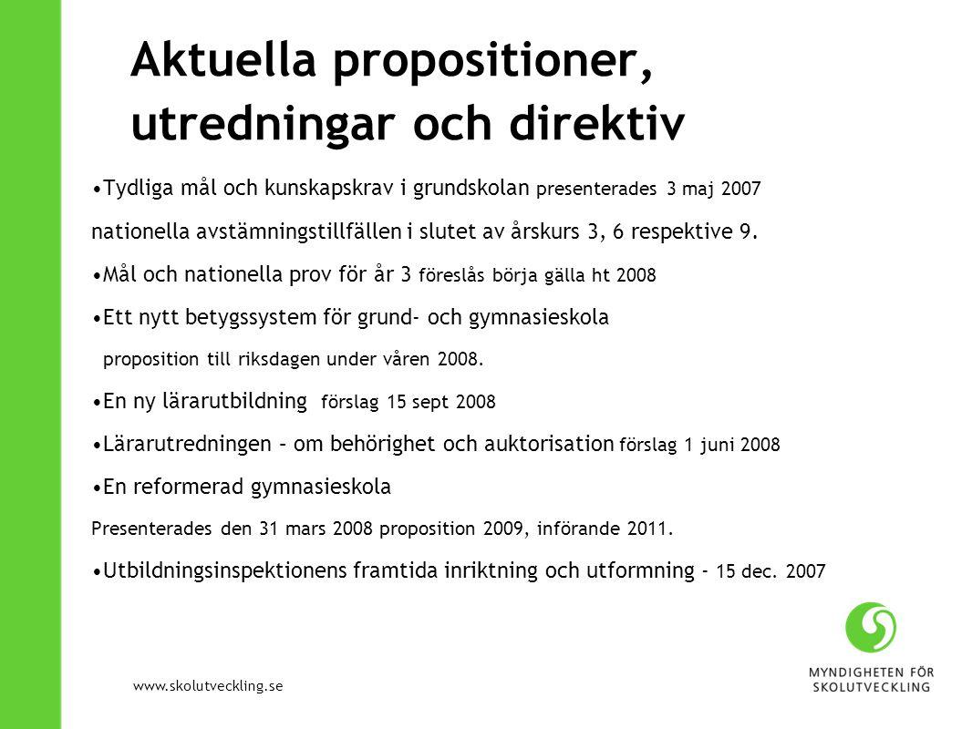 www.skolutveckling.se Aktuella propositioner, utredningar och direktiv Tydliga mål och kunskapskrav i grundskolan presenterades 3 maj 2007 nationella avstämningstillfällen i slutet av årskurs 3, 6 respektive 9.