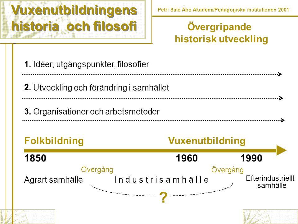Vuxenutbildningens historia och filosofi Vuxenutbildningens historia och filosofi Petri Salo Åbo Akademi/Pedagogiska institutionen 2001 Tuomisto, J.