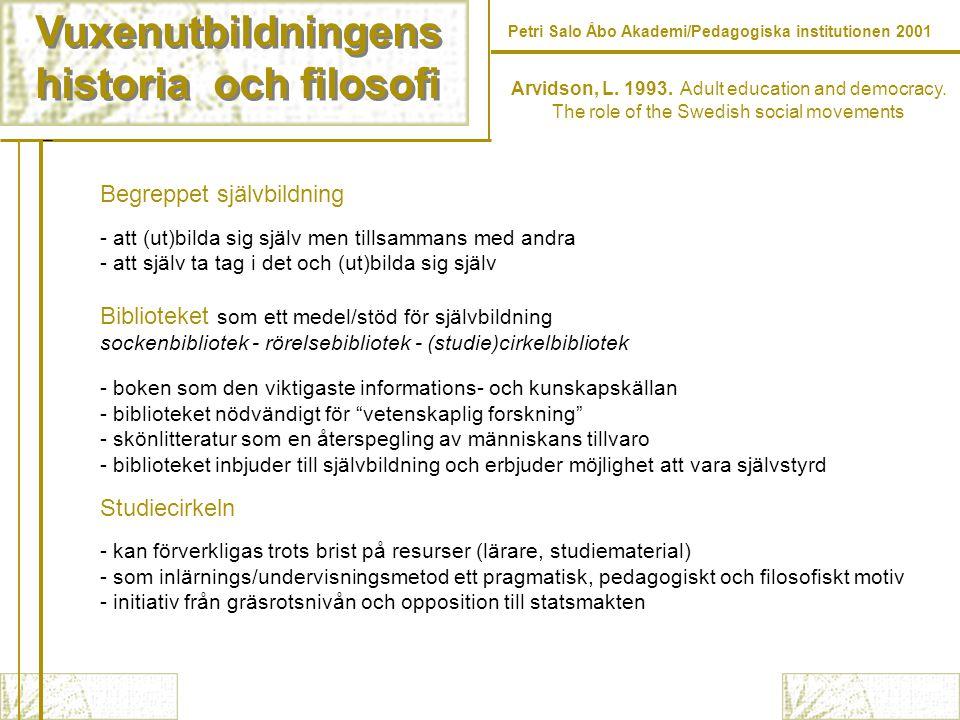 Vuxenutbildningens historia och filosofi Vuxenutbildningens historia och filosofi Petri Salo Åbo Akademi/Pedagogiska institutionen 2001 Arvidson, L.