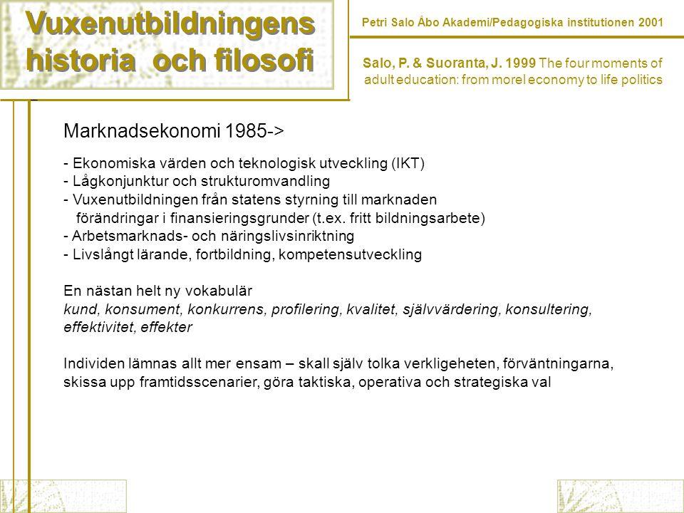 Vuxenutbildningens historia och filosofi Vuxenutbildningens historia och filosofi Petri Salo Åbo Akademi/Pedagogiska institutionen 2001 Salo, P.