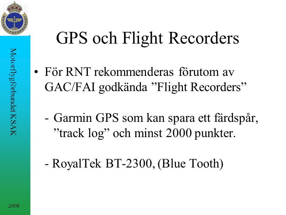 2008 Motorflygförbundet KSAK GPS och Flight Recorders För RNT rekommenderas förutom av GAC/FAI godkända Flight Recorders -Garmin GPS som kan spara ett färdspår, track log och minst 2000 punkter.