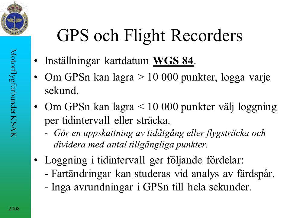 2008 Motorflygförbundet KSAK GPS och Flight Recorders Inställningar kartdatum WGS 84. Om GPSn kan lagra > 10 000 punkter, logga varje sekund. Om GPSn