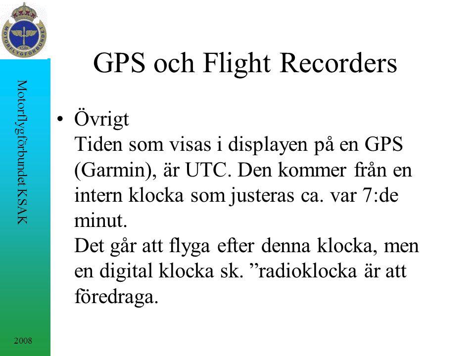 2008 Motorflygförbundet KSAK GPS och Flight Recorders Övrigt Tiden som visas i displayen på en GPS (Garmin), är UTC. Den kommer från en intern klocka