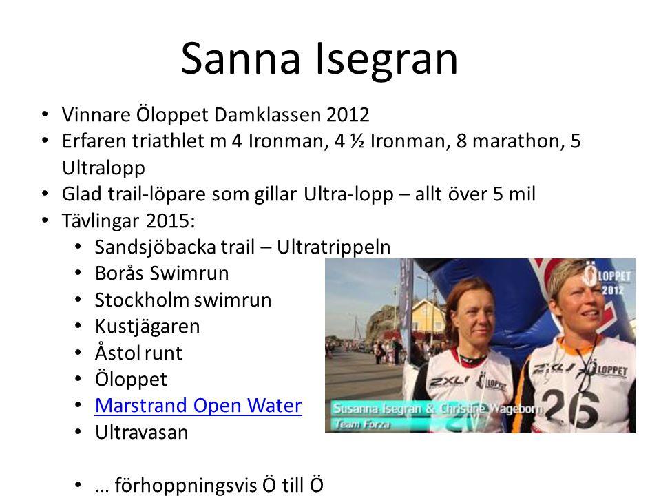 Sanna Isegran Vinnare Öloppet Damklassen 2012 Erfaren triathlet m 4 Ironman, 4 ½ Ironman, 8 marathon, 5 Ultralopp Glad trail-löpare som gillar Ultra-l