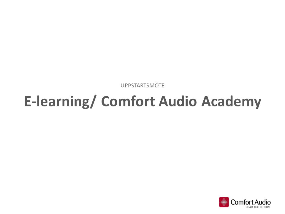 E-learning/ Comfort Audio Academy UPPSTARTSMÖTE