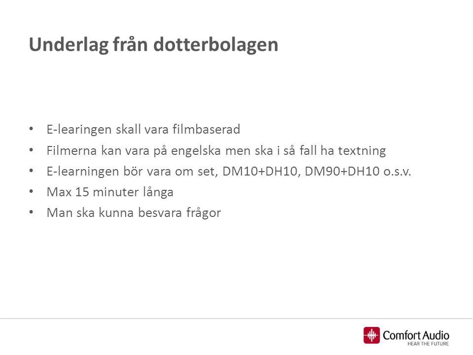 Underlag från dotterbolagen E-learingen skall vara filmbaserad Filmerna kan vara på engelska men ska i så fall ha textning E-learningen bör vara om se