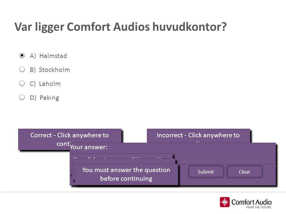 Var ligger Comfort Audios huvudkontor? Correct - Click anywhere to continue Incorrect - Click anywhere to continue You answered this correctly! Your a