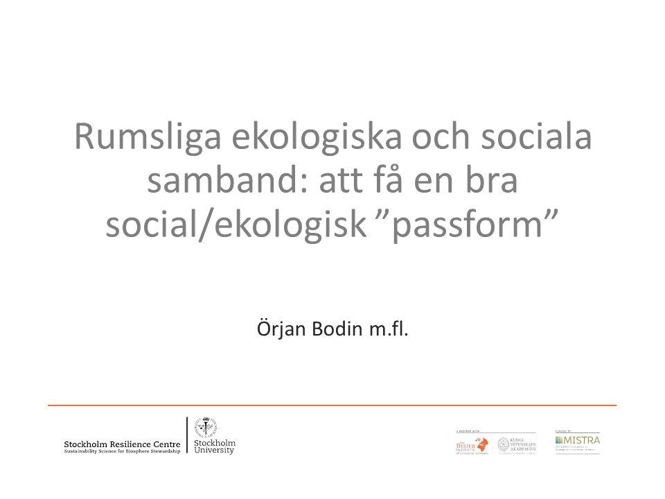 Rumsliga ekologiska och sociala samband: att få en bra social/ekologisk passform Örjan Bodin m.fl.