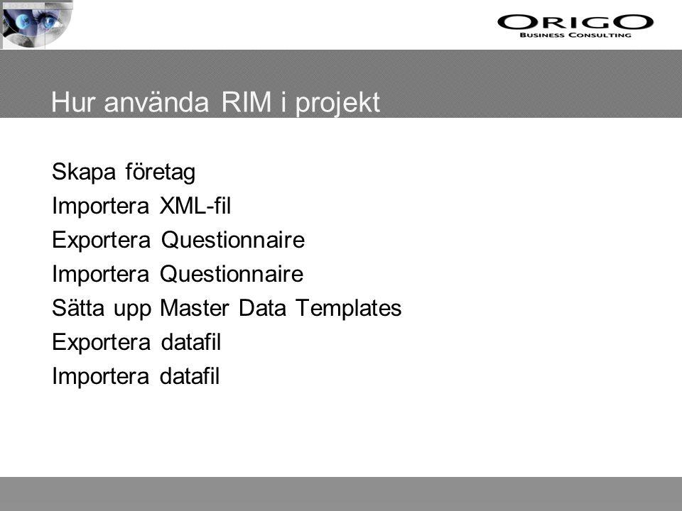 Hur använda RIM i projekt Skapa företag Importera XML-fil Exportera Questionnaire Importera Questionnaire Sätta upp Master Data Templates Exportera datafil Importera datafil