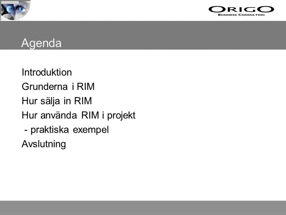 Hur sälja in RIM Verktyg för att ge lägre TCO (Total Cost of Ownership) Snabbare och mer branschfokuserad implementering Automatisering Högre precision Fördelarna med en standardlösning