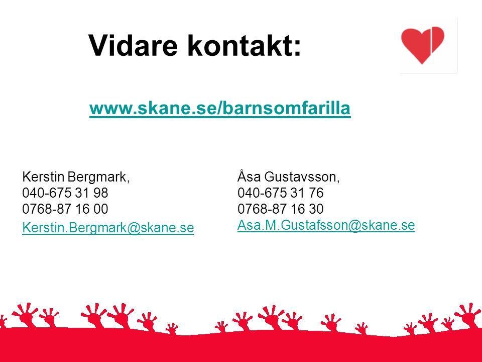Vidare kontakt: Kerstin Bergmark, 040-675 31 98 0768-87 16 00 Kerstin.Bergmark@skane.se Åsa Gustavsson, 040-675 31 76 0768-87 16 30 Asa.M.Gustafsson@s