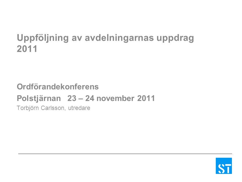 Uppföljning av avdelningarnas uppdrag 2011 Ordförandekonferens Polstjärnan 23 – 24 november 2011 Torbjörn Carlsson, utredare