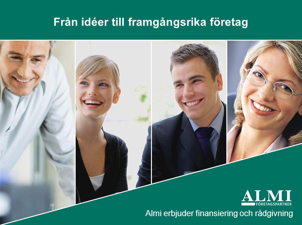 Från idéer till framgångsrika företag Almi erbjuder finansiering och rådgivning
