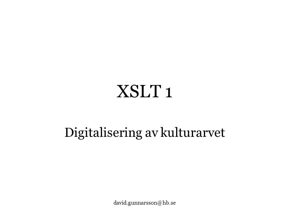 david.gunnarsson@hb.se XSLT 1 Digitalisering av kulturarvet