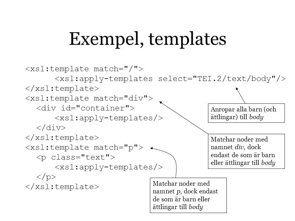 Exempel, templates Anropar alla barn (och ättlingar) till body Matchar noder med namnet div, dock endast de som är barn eller ättlingar till body Matc