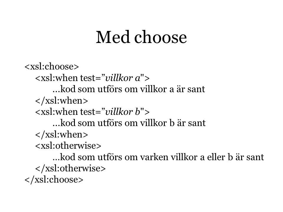 Med choose...kod som utförs om villkor a är sant...kod som utförs om villkor b är sant …kod som utförs om varken villkor a eller b är sant