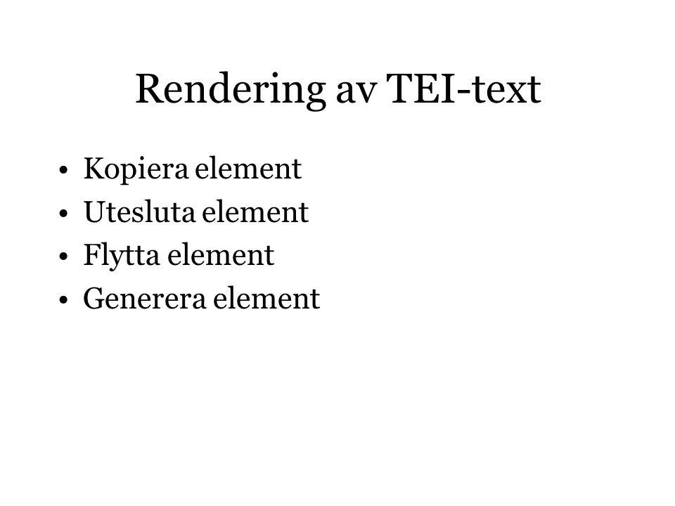 Rendering av TEI-text Kopiera element Utesluta element Flytta element Generera element