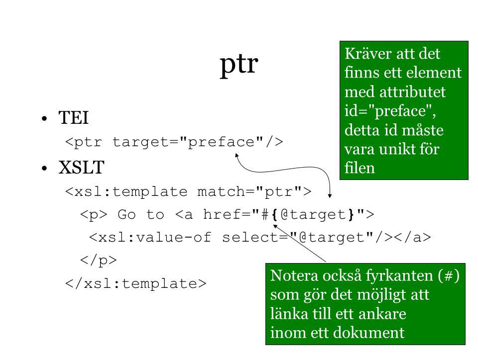 ptr TEI XSLT Go to Kräver att det finns ett element med attributet id= preface , detta id måste vara unikt för filen Notera också fyrkanten (#) som gör det möjligt att länka till ett ankare inom ett dokument