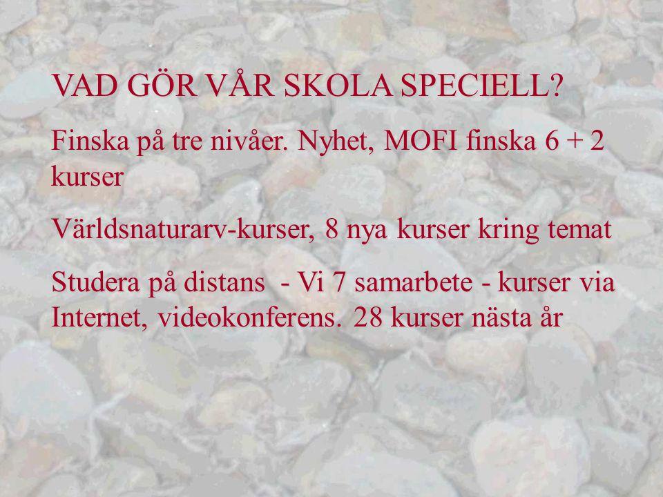 VAD GÖR VÅR SKOLA SPECIELL? Finska på tre nivåer. Nyhet, MOFI finska 6 + 2 kurser Världsnaturarv-kurser, 8 nya kurser kring temat Studera på distans -